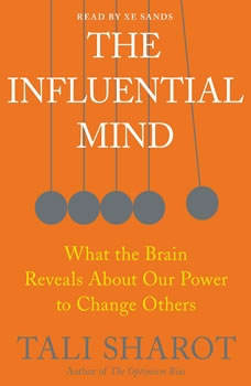 The Influential Mind: What the Brain Reveals About Our Power to Change Others What the Brain Reveals About Our Power to Change Others, Tali Sharot