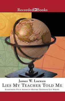 Lies My Teacher Told Me: Everything Your American History Textbook Got Wrong Everything Your American History Textbook Got Wrong, James Loewen