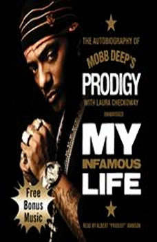 My Infamous Life: The Autobiography of Mobb Deeps Prodigy The Autobiography of Mobb Deeps Prodigy, Albert Prodigy Johnson, with Laura Checkoway