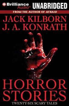 Horror Stories: Twenty-Six Scary Tales Twenty-Six Scary Tales, Jack Kilborn
