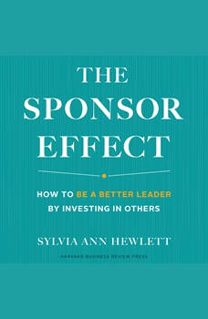 The Sponsor Effect: How to Be a Better Leader by Investing in Others, Sylvia Ann Hewlett
