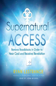 Supernatural Access: Removing Roadblocks in Order to Hear God and Receive Revelation, Ryan LeStrange