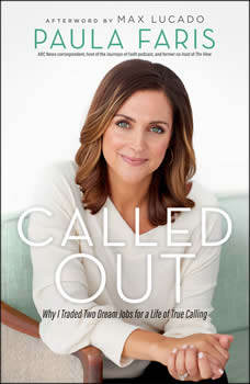 Called Out: Why I Traded Two Dream Jobs for a Life of True Calling, Paula Faris