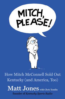 Mitch, Please!: How Mitch McConnell Sold Out Kentucky (and America too), Matt Jones