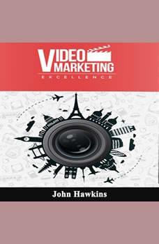 Video Marketing Excellence, John Hawkins