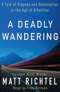 A Deadly Wandering: A Tale of Tragedy and Redemption in the Age of Attention, Matt Richtel
