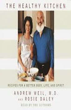The Healthy Kitchen: Recipes for a Better Body, Life, and Spirit Recipes for a Better Body, Life, and Spirit, Andrew Weil, M.D.