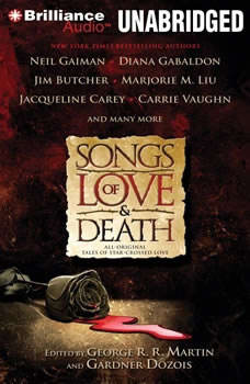 Songs of Love and Death: All-Original Tales of Star-Crossed Love All-Original Tales of Star-Crossed Love, George R. R. Martin