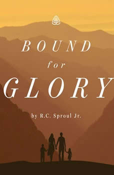 Bound For Glory Teaching Series, R. C. Sproul