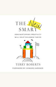 New Smart, The: How Nurturing Creativity Will Help Children Thrive, Terry Roberts, PhD