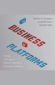 The Business of Platforms: Strategy in the Age of Digital Competition, Innovation, and Power, Michael A. Cusumano