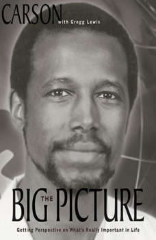 The Big Picture: Getting Perspective on What's Really Important in Life, Ben Carson, M.D.