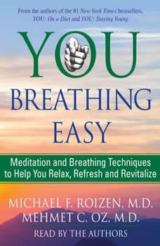 You: Breathing Easy: Meditation and Breathing Techniques to Relax, Refresh and Revitalize, Michael F. Roizen
