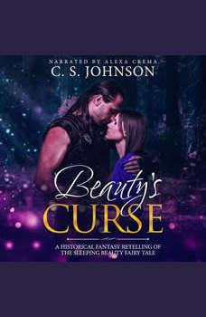 Beauty's Curse: A Historical Fantasy Fairy Tale Retelling of Sleeping Beauty, C. S. Johnson