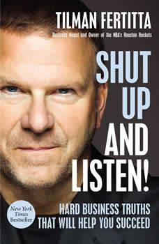 Shut Up and Listen!: Hard Business Truths that Will Help You Succeed, Tilman Fertitta