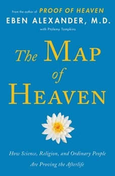 The Map of Heaven: How Science, Religion, and Ordinary People Are Proving the Afterlife, Eben Alexander