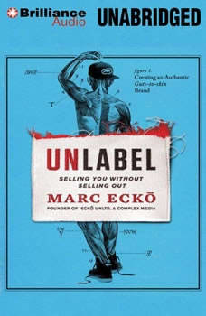 Unlabel: Selling You Without Selling Out, Marc Ecko