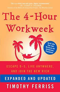 The 4-Hour Workweek (Expanded and Updated): Escape 95, Live Anywhere, and Join the New Rich, Timothy Ferriss