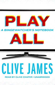 Play All: A Bingewatchers Notebook, Clive James