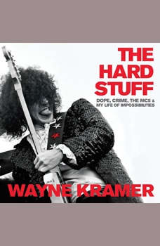 The Hard Stuff: Dope, Crime, the MC5, and My Life of Impossibilities, Wayne Kramer