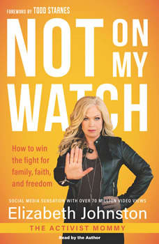 Not on My Watch: How to Win the Fight for Family, Faith and Freedom, Elizabeth Johnston