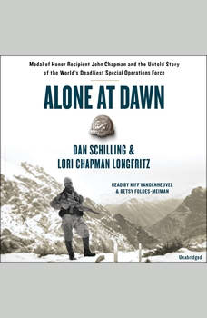 Alone at Dawn: Medal of Honor Recipient John Chapman and the Untold Story of the World's Deadliest Special Operations Force, Dan Schilling