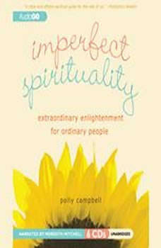 Imperfect Spirituality: Extraordinary Enlightenment for Ordinary People, Polly Campbell