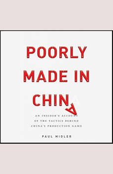 Poorly Made in China: An Insider's Account of the Tactics Behind China's Production Game, Paul Midler