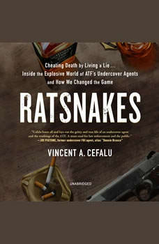 RatSnakes: Cheating Death by Living a Lie; Inside the Explosive World of ATF's Undercover Agents and How We Changed the Game, Vincent A. Cefalu