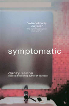 Symptomatic, Danzy Senna