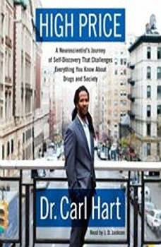 High Price: A Neuroscientist's Journey of Self-Discovery That Challenges Everything You Know About Drugs and Society, Carl Hart