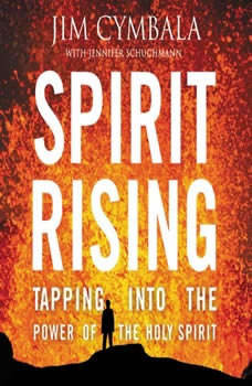 Spirit Rising: Tapping into the Power of the Holy Spirit Tapping into the Power of the Holy Spirit, Jim Cymbala