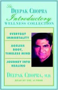 Chopra Value Collection: Everyday Immortality; Ageless Body, Timless Mind; Journey Into Healing, Deepak Chopra, M.D.