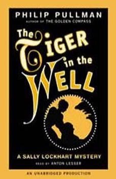 A Sally Lockhart Mystery: The Tiger In the Well: Book Three Book Three, Philip Pullman