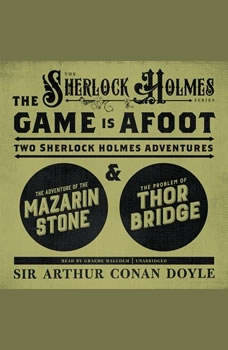 The Game Is Afoot: Two Sherlock Holmes Adventures Two Sherlock Holmes Adventures, Sir Arthur Conan Doyle
