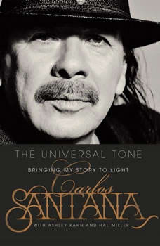 The Universal Tone: Bringing My Story to Light Bringing My Story to Light, Carlos Santana