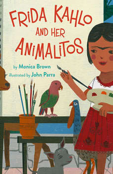 Frida Kahlo and Her Animalitos, Monica Brown, Ph.D.