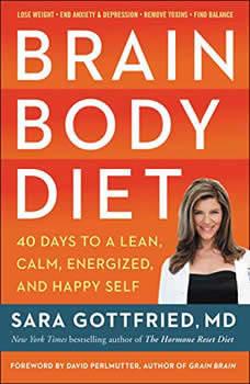 Brain Body Diet: 40 Days to a Lean, Calm, Energized, and Happy Self 40 Days to a Lean, Calm, Energized, and Happy Self, Sara Gottfried