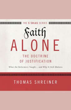 Faith Alone: Audio Lectures: A Complete Course on the Doctrine of Justification, Thomas R. Schreiner
