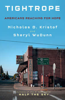 Tightrope: Americans Reaching for Hope, Nicholas D. Kristof
