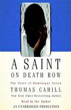 A Saint on Death Row: The Story of Dominique Green The Story of Dominique Green, Thomas Cahill