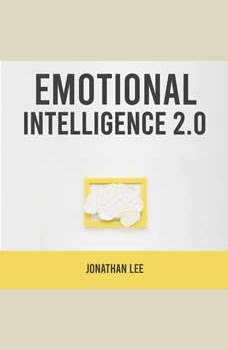 Emotional Intelligence 2.0: Improve Your Social Skills and How to Analyze People.  Improve Self-Confidence, Emotional Agility and  Your Nonverbal Communication., Jonathan Lee