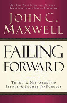 Failing Forward: How to Make the Most of Your Mistakes, John C. Maxwell