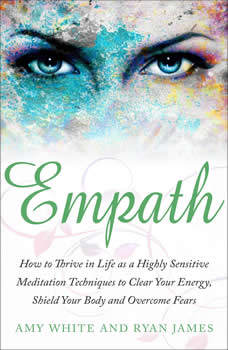 Empath: How to Thrive in Life as a Highly Sensitive - Meditation Techniques to Clear Your Energy, Shield Your Body and Overcome Fears , Amy White
