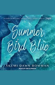 Summer Bird Blue, Akemi Dawn Bowman