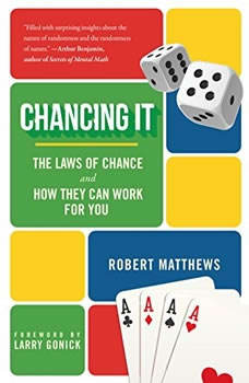 Chancing It: The Laws of Chance--And What They Mean for You, Robert Matthews