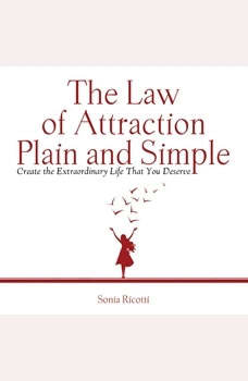The Law of Attraction Plain and Simple: Create the Extraordinary Life That You Deserve, Ricotti Sonia