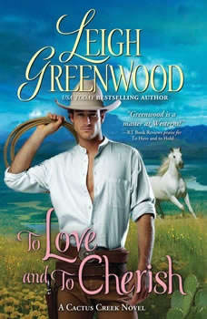To Love and to Cherish: A Cactus Creek Novel, Leigh Greenwood