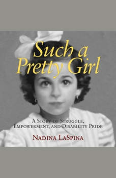 Such a Pretty Girl: A Story of Struggle, Empowerment, and Disability Pride, Nadina LaSpina