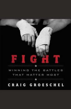 Fight: Winning the Battles That Matter Most, Craig Groeschel